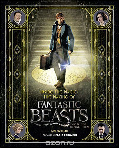 "Скачать книгу ""Inside the Magic: The Making of Fantastic Beasts and Where to Find Them"""
